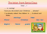 The letter from Santa Claus. Dear ….!  ….. is coming! Have you decorated your Christmas …. already? I've already visited the children in …, Scotland and Wales. stockings trees Finland Christmas New Year England friends guests