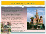 ST. BASIL'S CATHEDRAL. The Cathedral of the Protection of Most Holy Theotokos on the Moat ( Собор Покрова Пресвятой Богородицы, что на Рву) is popularly known as Saint Basil's Cathedral (Собор Василия Блаженного). It is a Russian church erected on Red Square in Moscow in 1555–61. It was built on the