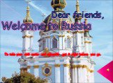 Dear friends, Welcome to Russia. To take your visit easier and enjoyable get it right before you go.