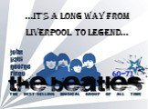 …It's a long way from Liverpool to legend…