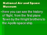 Here you can see the history of flight, from the first plane flown by the Wright brothers to the Apollo space ship.