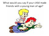 What would you say if your child made friends with a young man of age?