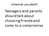Teenagers and parents should talk about choosing friends and come to a compromise