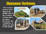 The Genoese fortress were built in the middle ages by the Genoese. In Crimea there are three fortresses, the Foundation of which was laid by this people. Genoese fortress