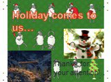 Holiday comes to us… Thanks for your attention!