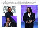 """His first nomination for a Golden globe Depp received for the main role in Tim Burton's """"Edward Scissorhands""""."""