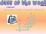 Crossword. Write the days of the week on the crossword (1-Monday, etc.)