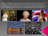 The UK is constitutional monarchy. In law, the Head of State is the Queen, but in practice, the Queen reigns, but does not rule. The country is ruled by the elected government with the Prime Minister at the head. The British Parliament consists of two chambers: the House of Lords and the House of Co