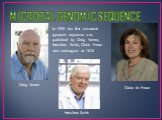 MICROBAL GENOMIC SEQUENCE Craig Venter Claire M. Fraser. In 1995 the first microbial genomic sequence was published by Craig Venter, Hamilton Smith, Claire Fraser and colleagues at TIGR. Hamilton Smith