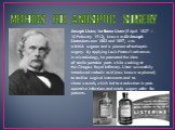 METHODS FOR ANTISEPTIC SURGERY. Joseph Lister, 1st Baron Lister (5 April 1827 – 10 February 1912), known as Sir Joseph Lister,between 1883 and 1897, was a British surgeon and a pioneer of antiseptic surgery. By applying Louis Pasteur's advances in microbiology, he promoted the idea of sterile portab