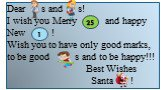 Dear s and s! I wish you Merry and happy New ! Wish you to have only good marks, to be good s and to be happy!!! Best Wishes Santa ! 25 1
