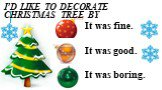 I'd like to decorate Christmas tree by. It was fine. It was good. It was boring.