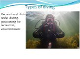 Types of diving. Recreational diving - scuba diving, positioning for recreation, entertainment