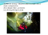 Technical diving - this dive, which include one or more components: dive deeper than 40 meters ice diving, diving in caves