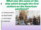 What was the name of the ship which brought the first settlers on the American continent?