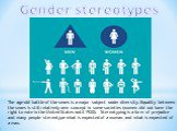 Gender stereotypes. The age-old battle of the sexes is a major subject under diversity. Equality between the sexes is still relatively new concept in some societies (women did not have the right to vote in the United States until 1920). Stereotyping is a form of prejudice and many people stereotype
