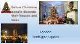 London Trafalgar Square. Before Christmas people decorate their houses and trees