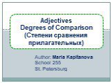 Adjectives Degrees of Comparison (Степени сравнения прилагательных). Author: Maria Kapitanova School 255 St. Petersburg