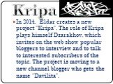 """In 2014, Eldar creates a new project """"Kripa"""". The role of Kripa plays himself Dzarakhov, which invites on the web show popular bloggers to interview and to talk to interested subscribers of the topic. The project is moving to a new channel blogger who gets the name """"Davilita"""". Kr"""