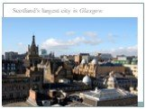 Scotland's largest city is Glasgow