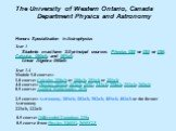 The University of Western Ontario, Canada Department Physics and Astronomy Honors Specialization in Astrophysics Year 1 Students must have 3.0 principal courses: Physics 020 or 024 or 026; Calculus 050a/b, and 051a/b Linear Algebra 040a/b Year 2-4 Module 9.0 courses: 1.0 course: Calculus 250a/b or 2