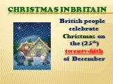 Christmas in Britain. British people celebrate Christmas on the (25th) twenty-fifth of December