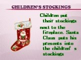 Children's stockings. Children put their stockings next to the fireplace. Santa Claus puts his presents into the children's stockings