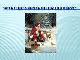 What does Santa do on holidays?