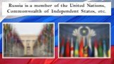 Russia is a member of the United Nations, Commonwealth of Independent States, etc.