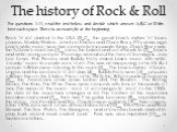 The history of Rock & Roll. Rock 'n' roll started in the USA (0)_C_ the great black rhythm 'n' blues players: Muddy Waters; John Lee Hooker and Chuck Berry. Fifty years ago black white music were two completely separate things .Chuck Berry was the fist black musician (1)__ cross the barrier and