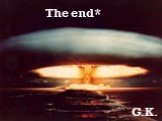 The end* G.K.
