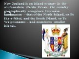 New Zealand is an island country in the southwestern Pacific Ocean. The country geographically comprises two main landmasses – that of the North Island, or Te Ika-a-Māui, and the South Island, or Te Waipounamu – and numerous smaller islands.