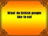 What do British people like to eat