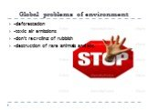 -deforestation -toxic air emissions -don't recycling of rubbish -destruction of rare animals and etc.