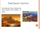 The Grand Canyon. The Colorado River formed the Grand Canyon over millions of years.