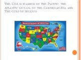 The USA is washed by the Pacific, the Atlantic Ocean, by the Caribbean Sea and The Gulf of Mexico