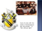 """Coat of arms with the motto of Shakespeare Non Sanz Droict - Fr. """"Not without right"""""""