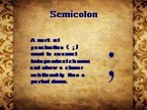 Semicolon. A mark of punctuation ( ; ) used to connect independent clauses and show a closer relationship than a period does. ;