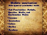 Modern punctuation Main types of punctuation marks. End Punctuation: Periods, Question Marks, and Exclamation Points Commas Semicolons Colons Dashes Hyphens
