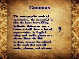 "Commas. The most popular mark of punctuation, the comma(,) is also the least law-abiding. In Greek, thekomma was a ""piece cut off"" from a line of verse--what in English today we'd call a phrase or a clause. Since the 16th century, comma has referred to the mark that sets off words, phrases"