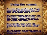 "Using the comma. Use a comma before a coordinator (and, but, yet, or, nor, for, so) that links two main clauses: ""The optimist thinks that this is the best of all possible worlds, and the pessimist knows it."" Use a Comma to Separate Items in a Series: ""It is by the goodness of God that in"