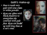 Goth's make-up. Face is made very pale with tone cream or white powder. Eyes are often with black shadows to strengthen the contrast with pale face. Eyes are leaded up with long lines as a cat's ones.
