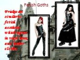 Fetish Goths. Frickes are similar to fetish aesthetic which express in vinyl, latex, and leather clothes.