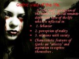 """Gothic view of the life. It's the """"dark"""" perception of the world, the special romantic-depressive view of the life which is reflected in 1. behavior 2. perception of reality 3. relations with society Characteristic features of Goths are """"artistry"""" and aspiration to express themselves ."""