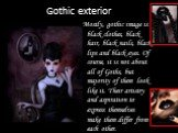 Gothic exterior. Mostly, gothic image is black clothes, black hair, black nails, black lips and black eyes. Of course, it is not about all of Goths, but majority of them look like it. Their artistry and aspiration to express themselves make them differ from each other.