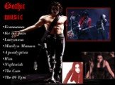 Gothic music. Evanescence For my pain Lacrymosa Marilyn Manson Apocalyptica Him Nightwish The Cure The 69 Eyes