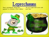 Leprechauns. These mythological beings have appeared for centuries in Irish folklore. The pot of gold didn't come until much later.