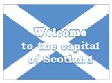 Welcome to the capital of Scotland