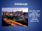 Edinburgh. One of the oldest and most beautiful cities in the world. It has a lot of interesting places to see.