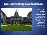 The University of Edinburgh. The world-famous university was founded after 1583. Still stands today as a symbol of the knowledge and intellectual talent to be found in the city.